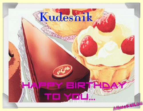 Happy B-day Kudesnik!